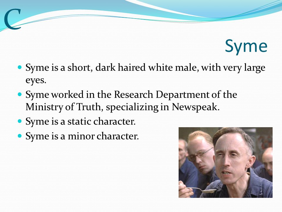 C Syme Syme is a short, dark haired white male, with very large eyes.