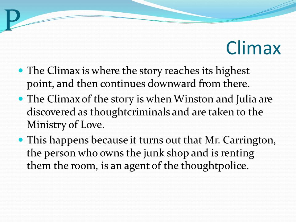 P Climax. The Climax is where the story reaches its highest point, and then continues downward from there.