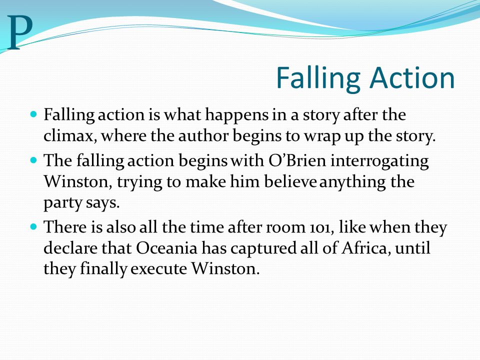 P Falling Action. Falling action is what happens in a story after the climax, where the author begins to wrap up the story.