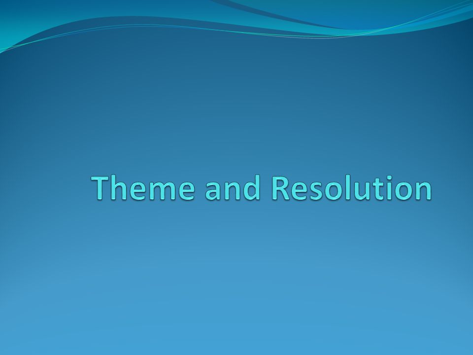 Theme and Resolution