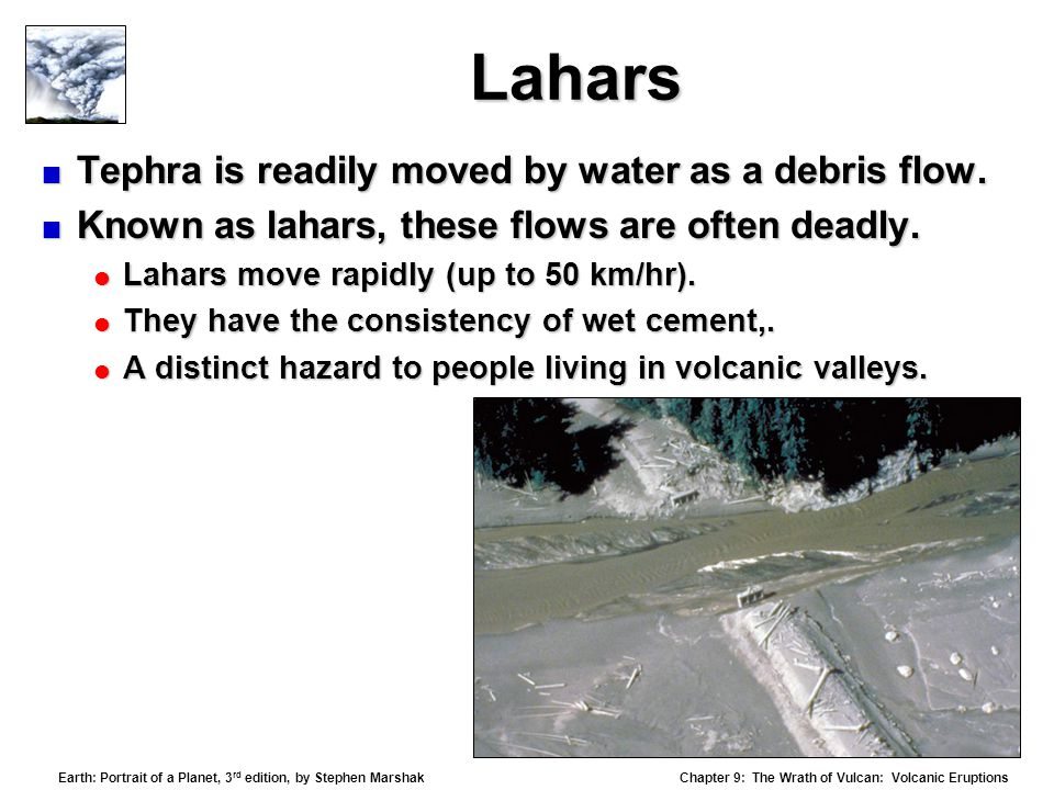 Lahars Tephra is readily moved by water as a debris flow.