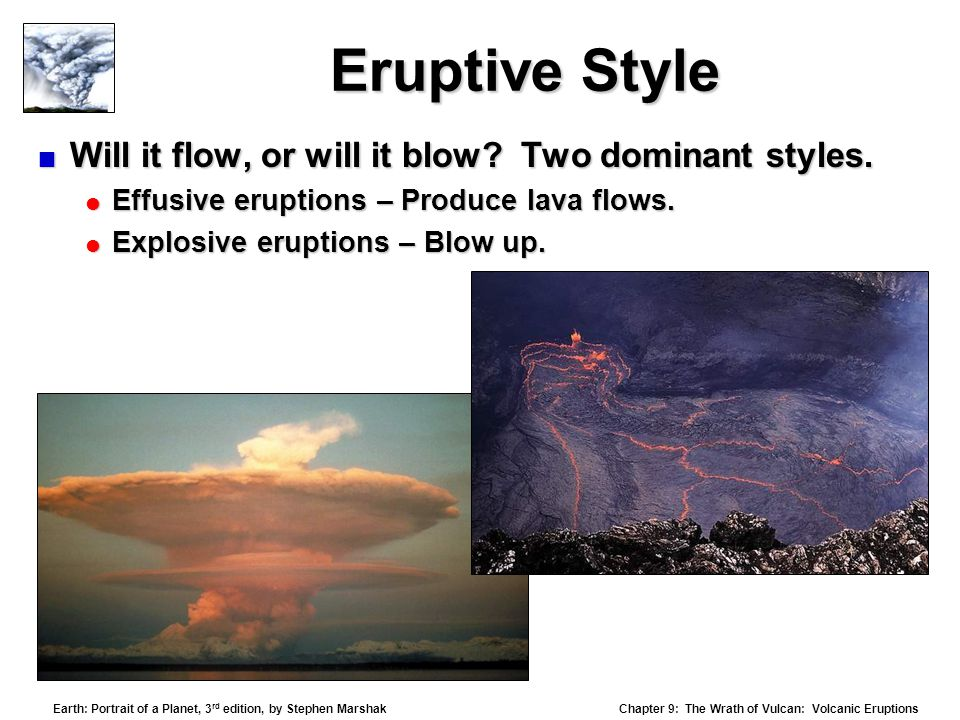 Eruptive Style Will it flow, or will it blow Two dominant styles.