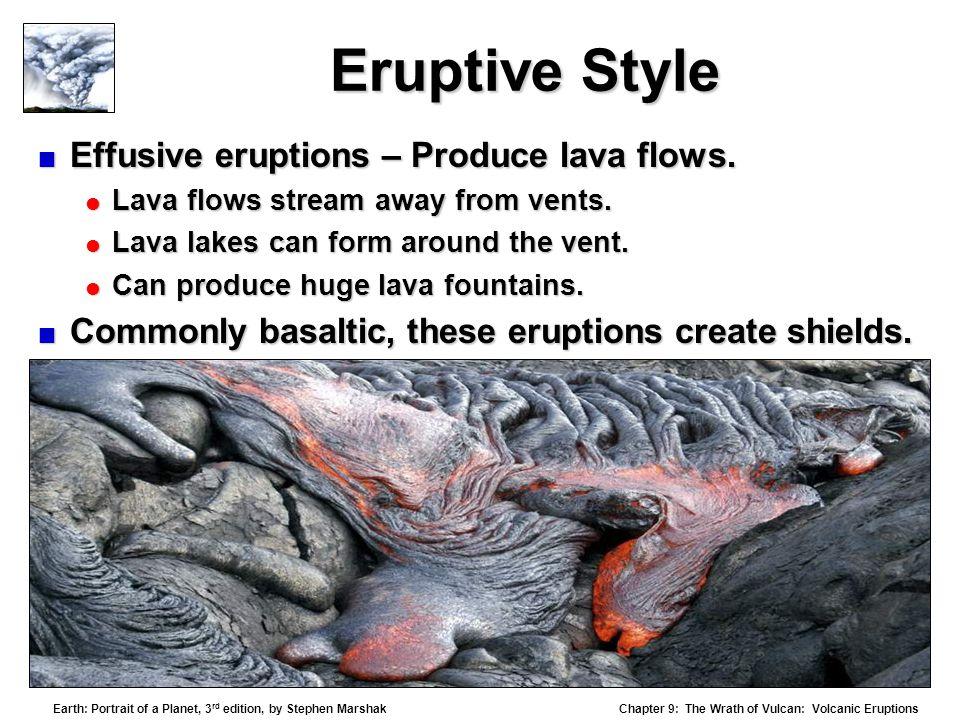 Eruptive Style Effusive eruptions – Produce lava flows.
