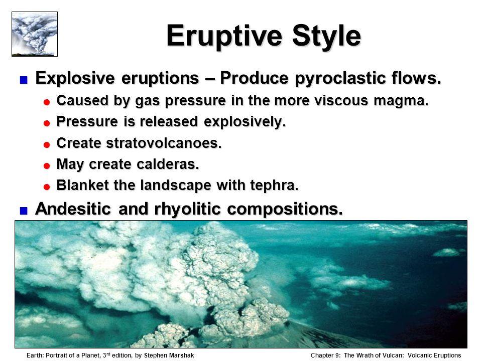 Eruptive Style Explosive eruptions – Produce pyroclastic flows.