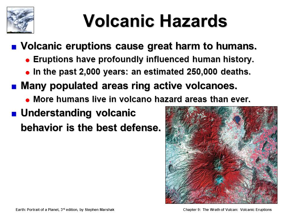 Volcanic Hazards Volcanic eruptions cause great harm to humans.