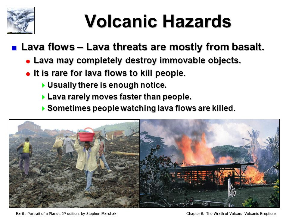 Volcanic Hazards Lava flows – Lava threats are mostly from basalt.