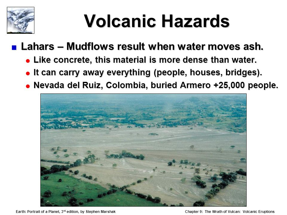Volcanic Hazards Lahars – Mudflows result when water moves ash.