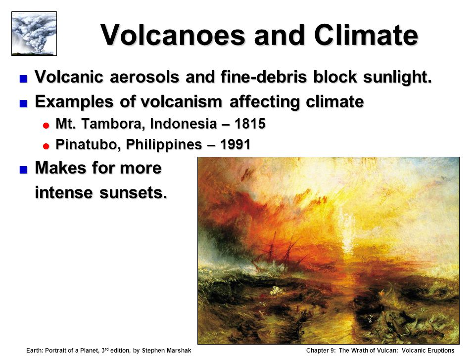 Volcanoes and Climate Volcanic aerosols and fine-debris block sunlight. Examples of volcanism affecting climate.