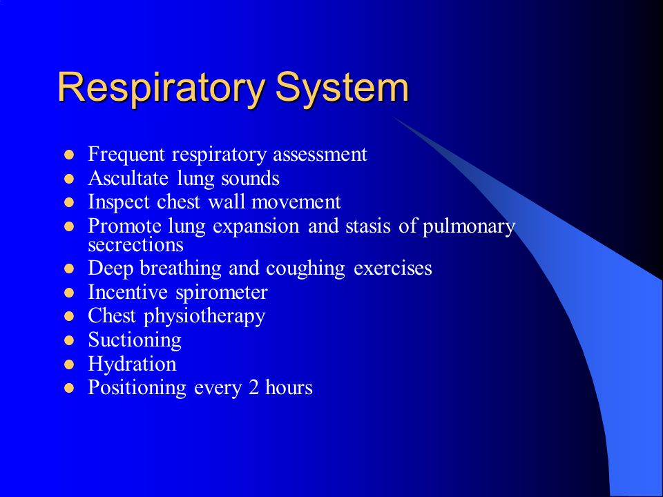 Respiratory System Frequent respiratory assessment