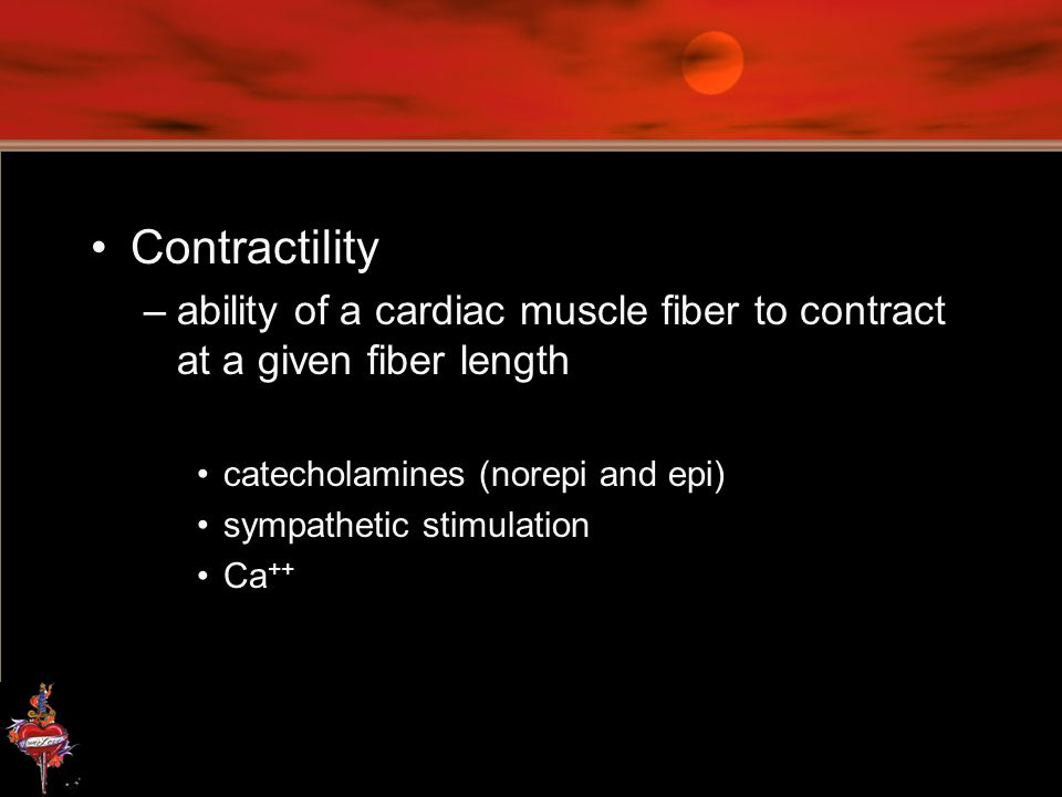 Contractility ability of a cardiac muscle fiber to contract at a given fiber length. catecholamines (norepi and epi)