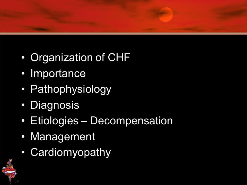 Organization of CHF Importance. Pathophysiology. Diagnosis. Etiologies – Decompensation. Management.