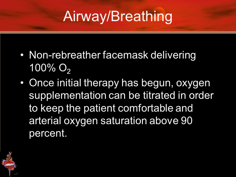 Airway/Breathing Non-rebreather facemask delivering 100% O2