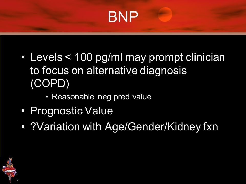 BNP Levels < 100 pg/ml may prompt clinician to focus on alternative diagnosis (COPD) Reasonable neg pred value.