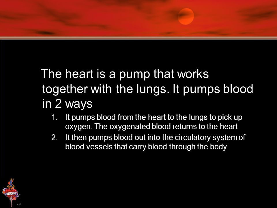 The heart is a pump that works together with the lungs