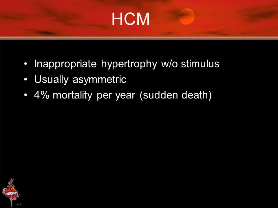 HCM Inappropriate hypertrophy w/o stimulus Usually asymmetric