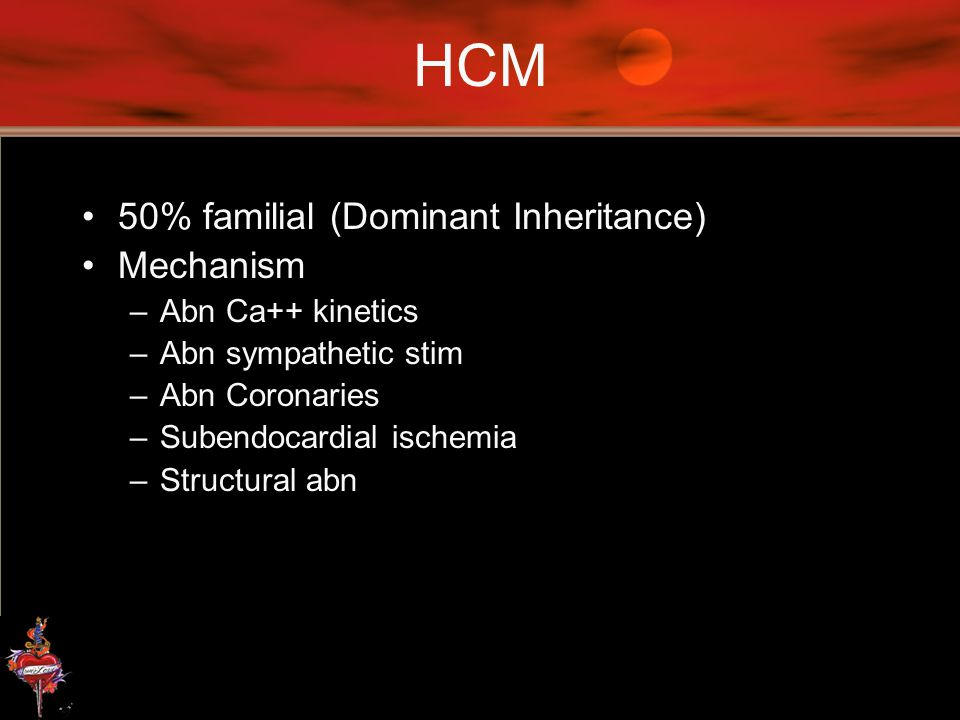 HCM 50% familial (Dominant Inheritance) Mechanism Abn Ca++ kinetics