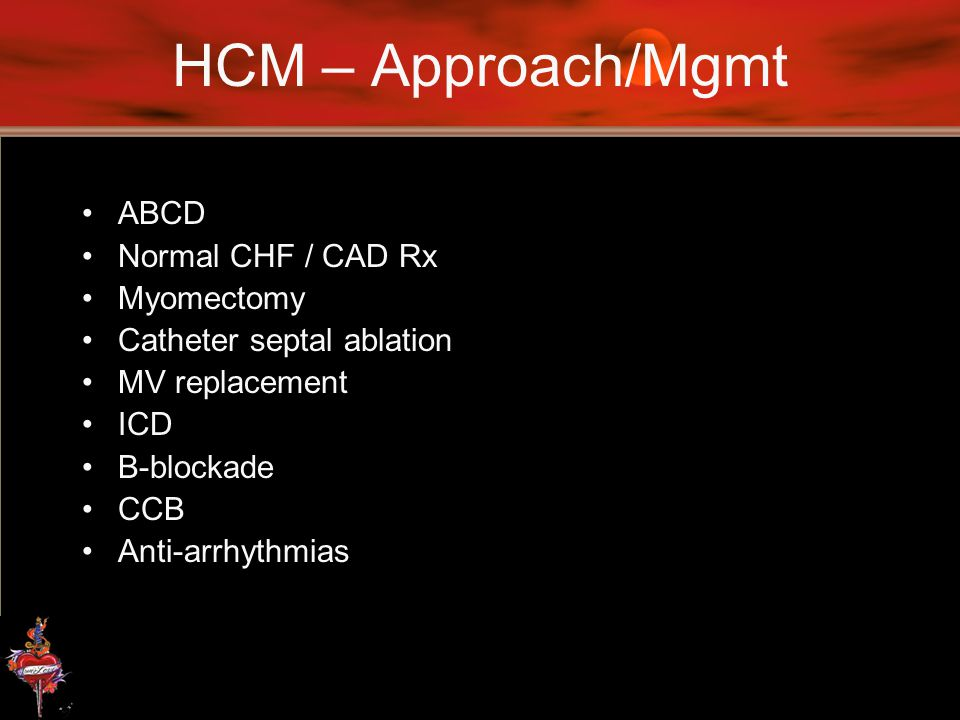 HCM – Approach/Mgmt ABCD Normal CHF / CAD Rx Myomectomy