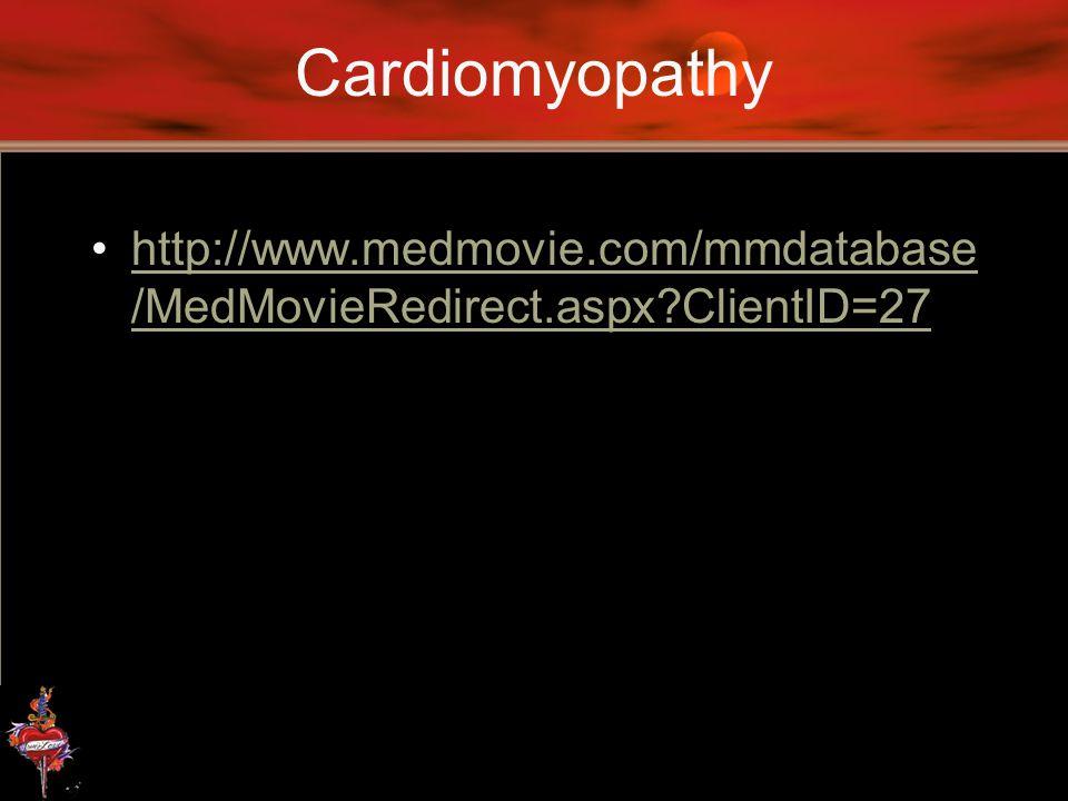 Cardiomyopathy http://www.medmovie.com/mmdatabase/MedMovieRedirect.aspx ClientID=27