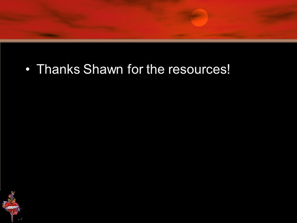 Thanks Shawn for the resources!