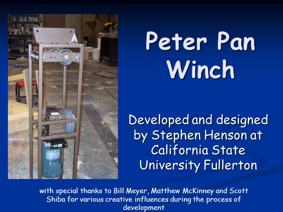 Peter Pan Winch Developed and designed by Stephen Henson at California State University Fullerton.