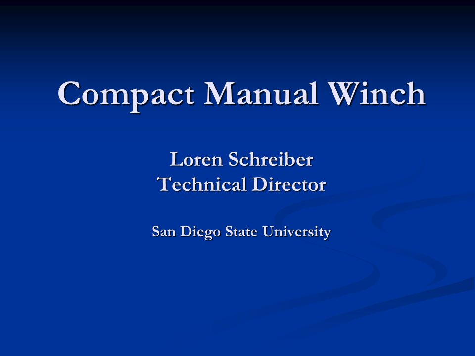 Compact Manual Winch Loren Schreiber Technical Director San Diego State University