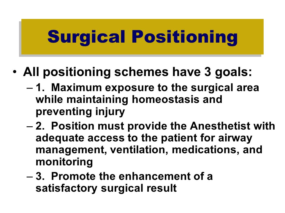 Surgical Positioning All positioning schemes have 3 goals: