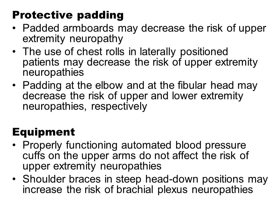 Protective padding Padded armboards may decrease the risk of upper extremity neuropathy.