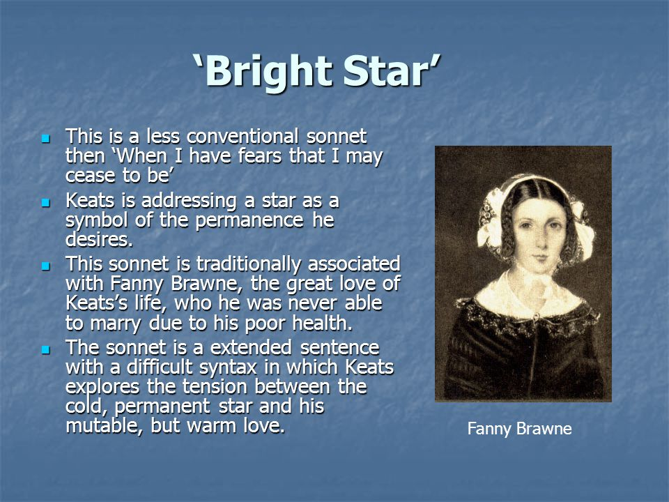 'Bright Star' This is a less conventional sonnet then 'When I have fears that I may cease to be'
