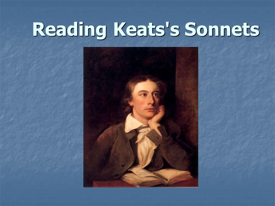 analysis of john keats sonnets Analysis of keats' to autumn john keats' poem to autumn is essentially an ode to autumn and the change of seasons he was apparently inspired by observing nature his detailed description of natural occurrences has a pleasant appeal to the readers' senses.