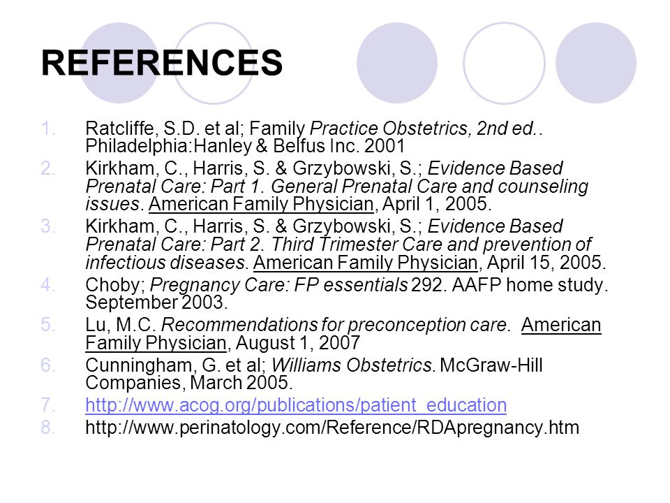 REFERENCES Ratcliffe, S.D. et al; Family Practice Obstetrics, 2nd ed.. Philadelphia:Hanley & Belfus Inc. 2001.