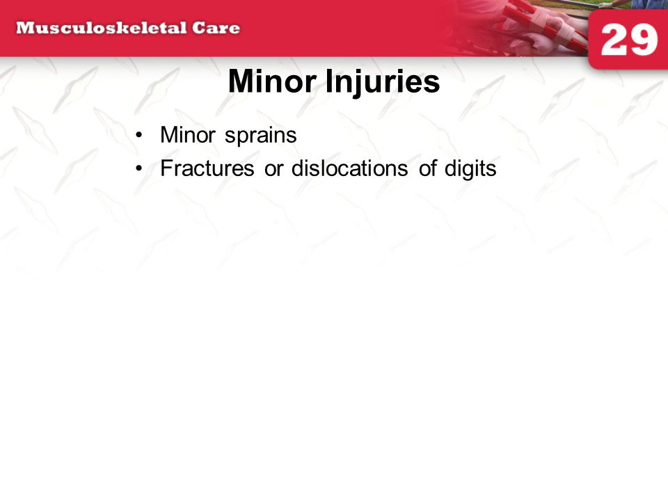 Minor Injuries Minor sprains Fractures or dislocations of digits