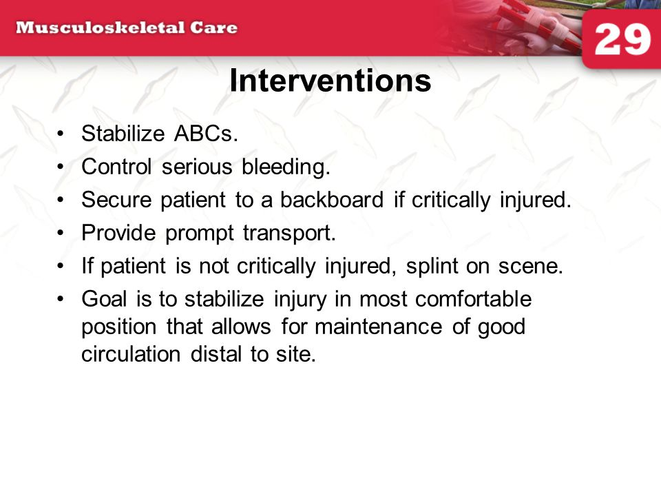 Interventions Stabilize ABCs. Control serious bleeding.