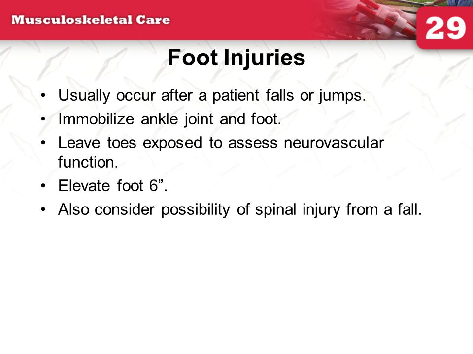 Foot Injuries Usually occur after a patient falls or jumps.