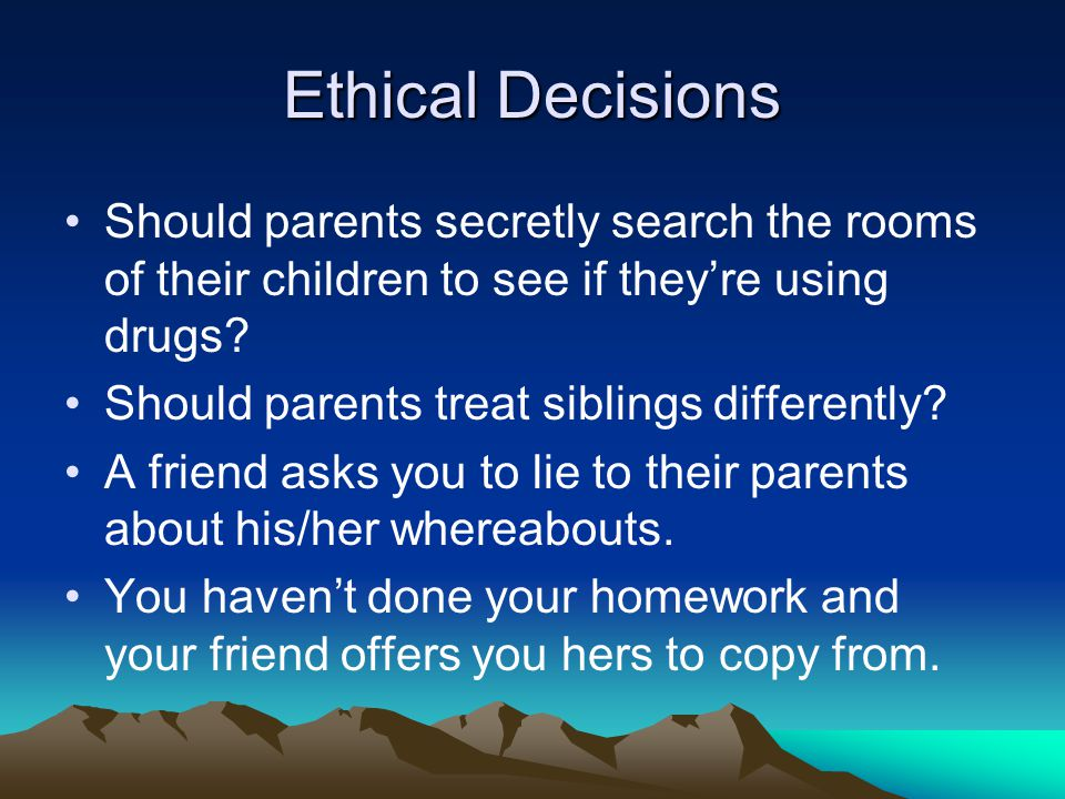 Ethical Decisions Should parents secretly search the rooms of their children to see if they're using drugs