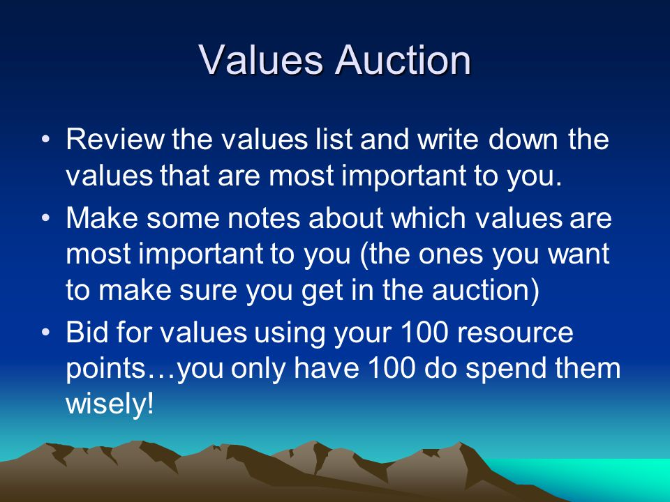 Values Auction Review the values list and write down the values that are most important to you.
