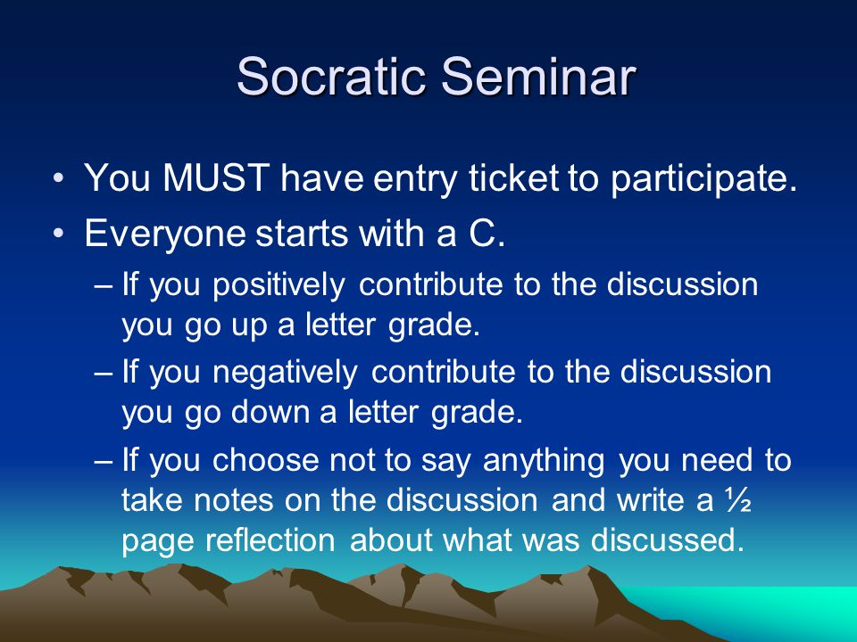 Socratic Seminar You MUST have entry ticket to participate.