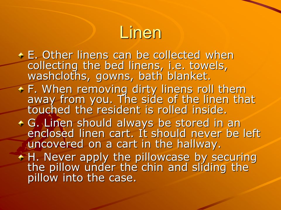Linen E. Other linens can be collected when collecting the bed linens, i.e. towels, washcloths, gowns, bath blanket.