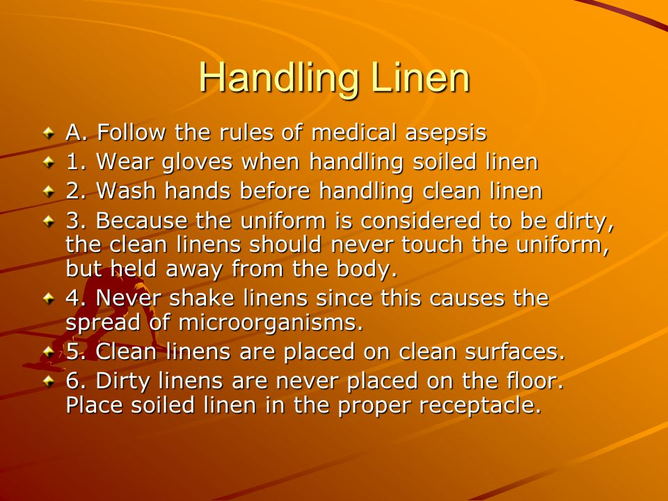 Handling Linen A. Follow the rules of medical asepsis