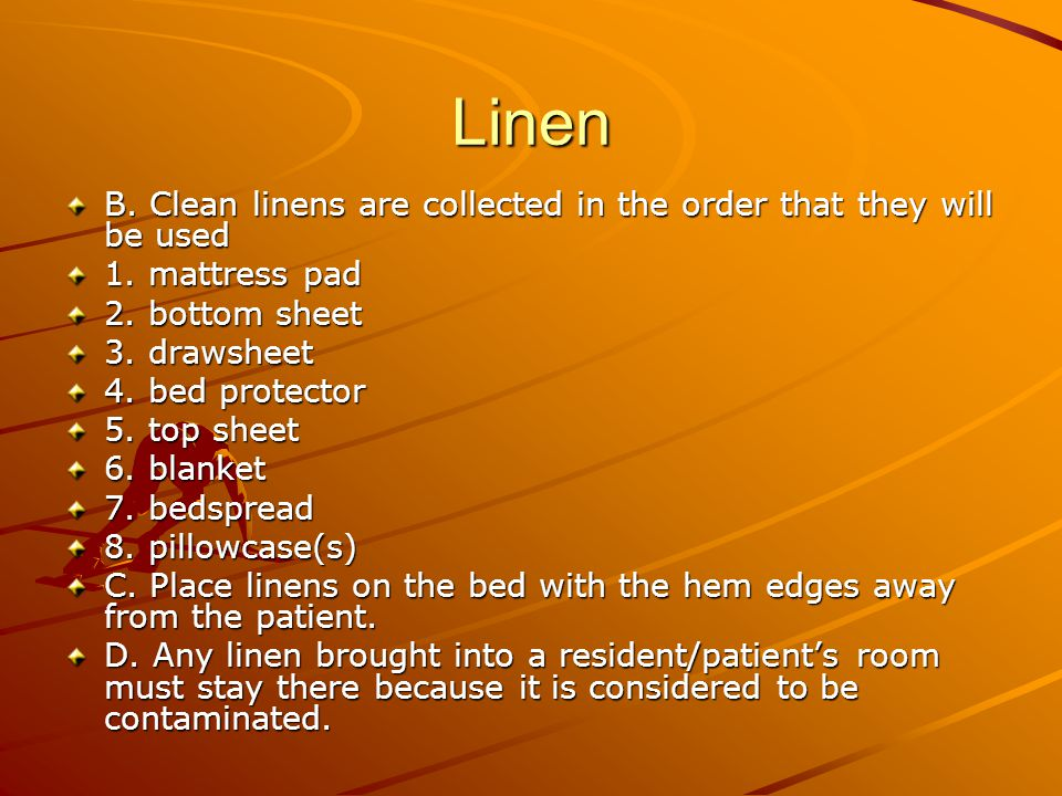 Linen B. Clean linens are collected in the order that they will be used. 1. mattress pad. 2. bottom sheet.
