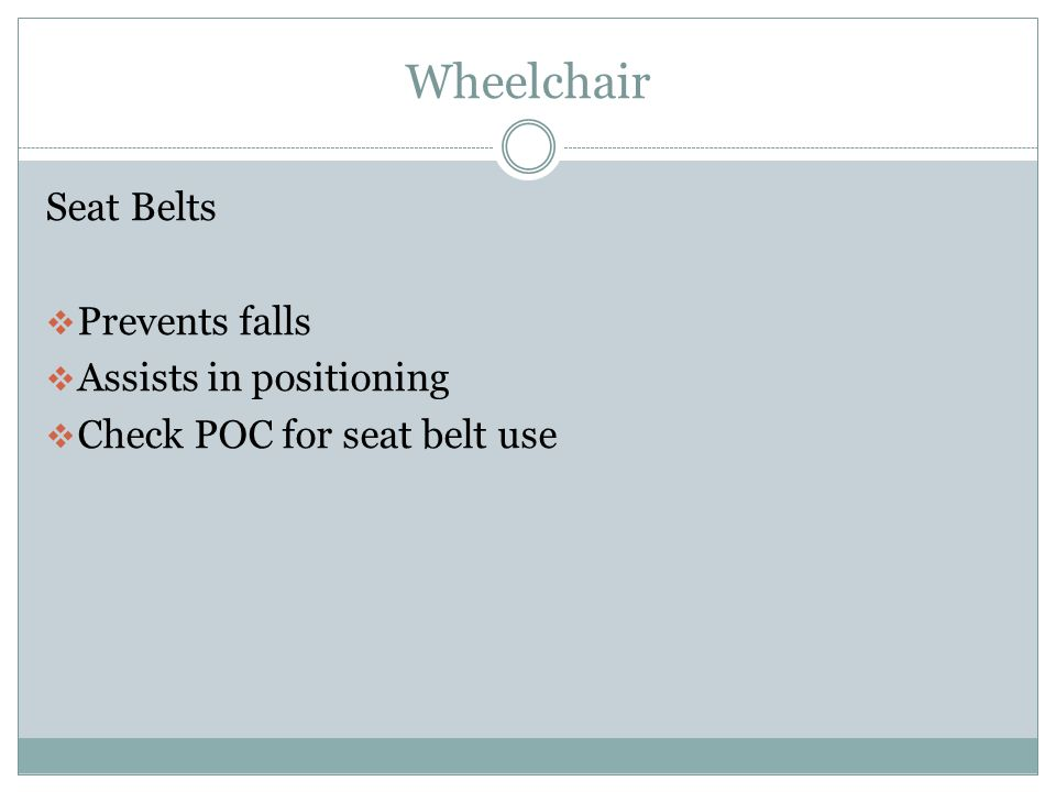Wheelchair Seat Belts Prevents falls Assists in positioning