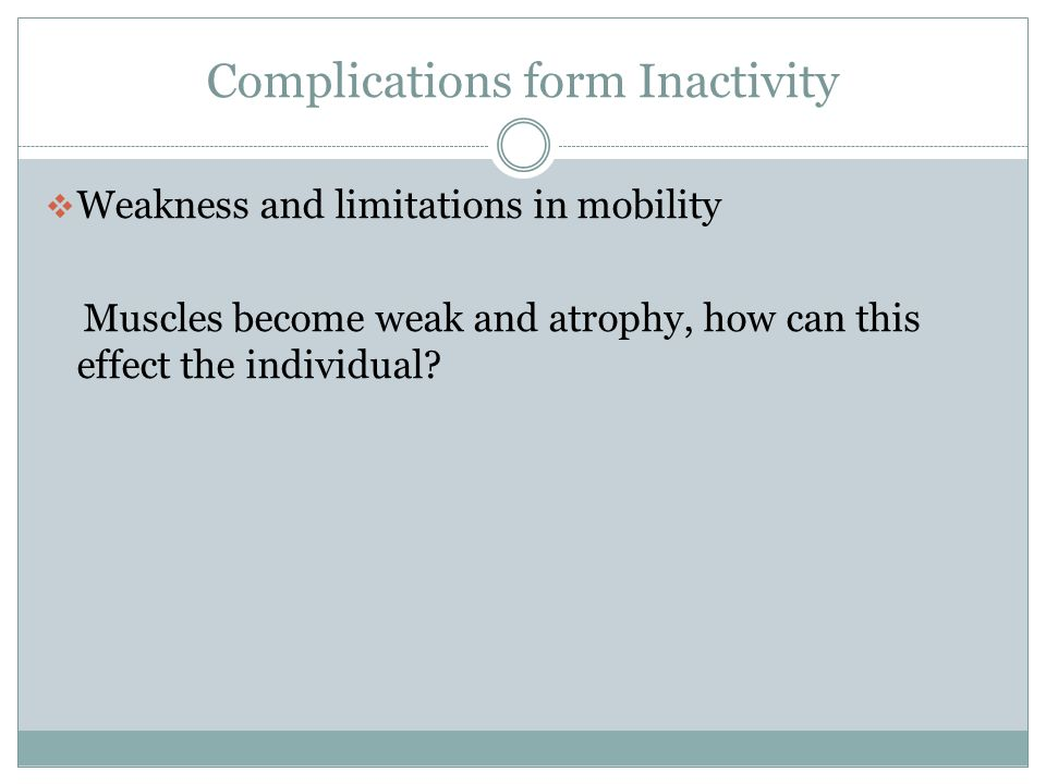 Complications form Inactivity