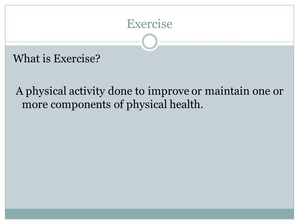 Exercise What is Exercise.
