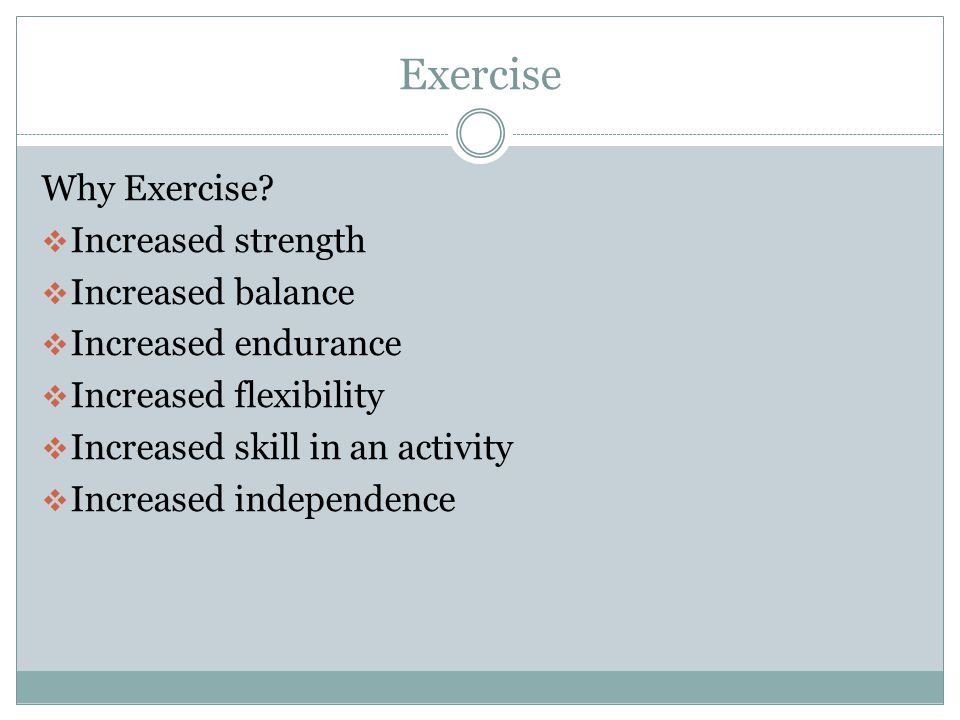 Exercise Why Exercise Increased strength Increased balance