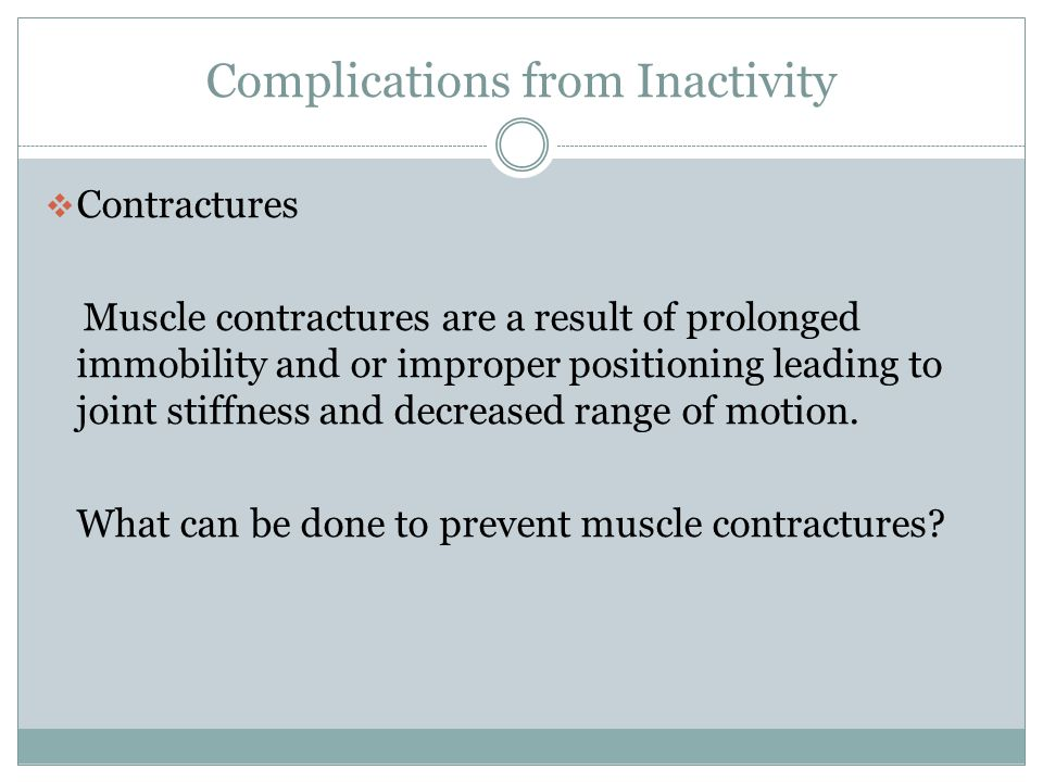 Complications from Inactivity