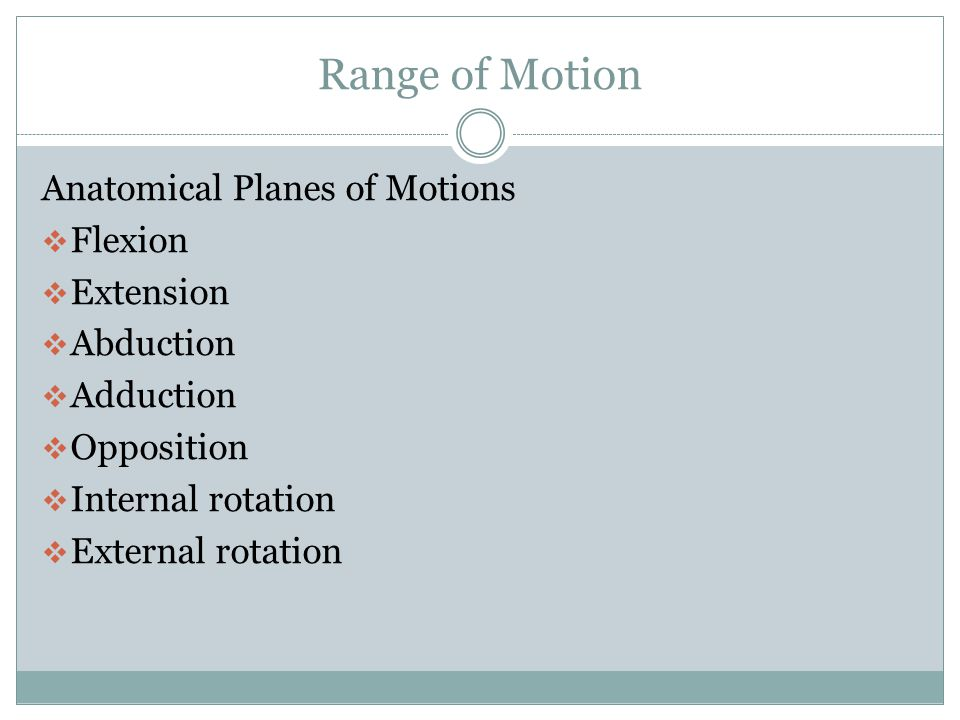 Range of Motion Anatomical Planes of Motions Flexion Extension
