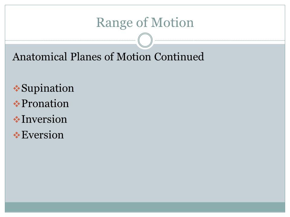 Range of Motion Anatomical Planes of Motion Continued Supination