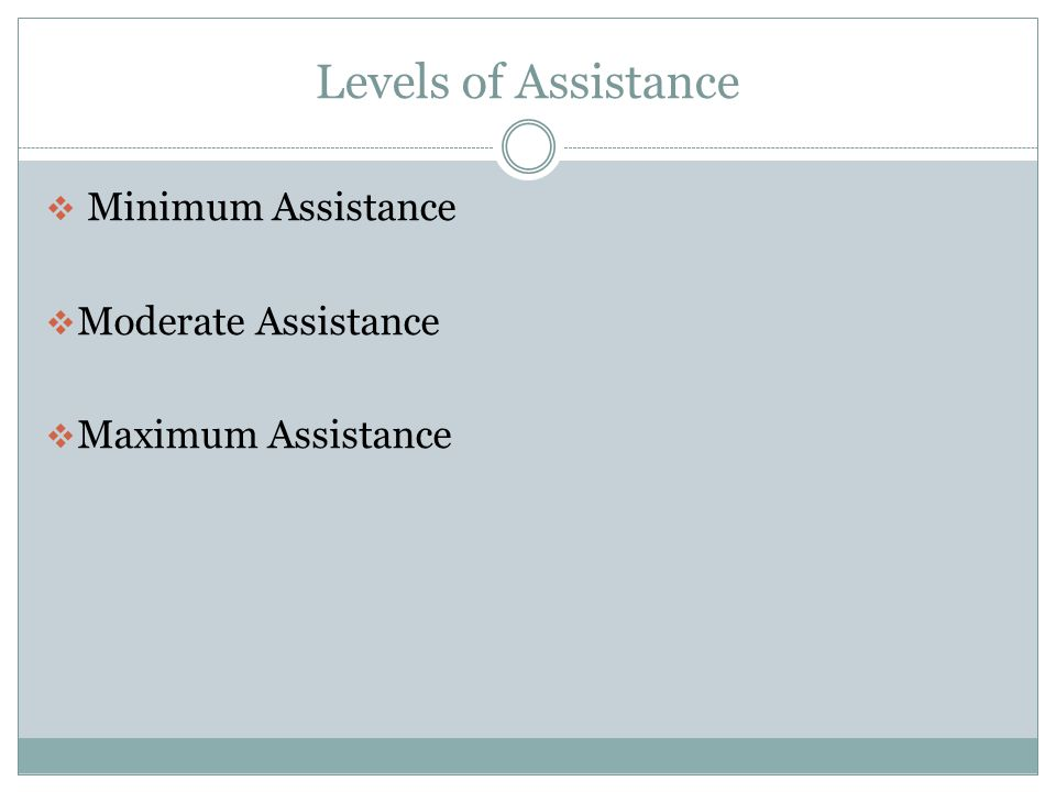 Levels of Assistance Minimum Assistance Moderate Assistance