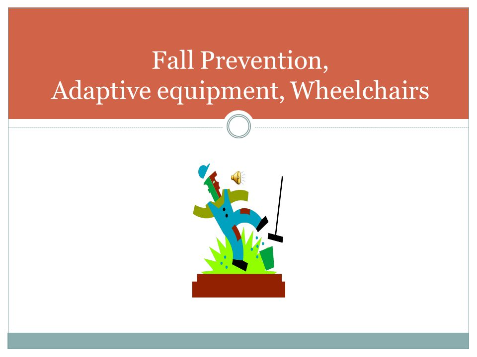 Fall Prevention, Adaptive equipment, Wheelchairs