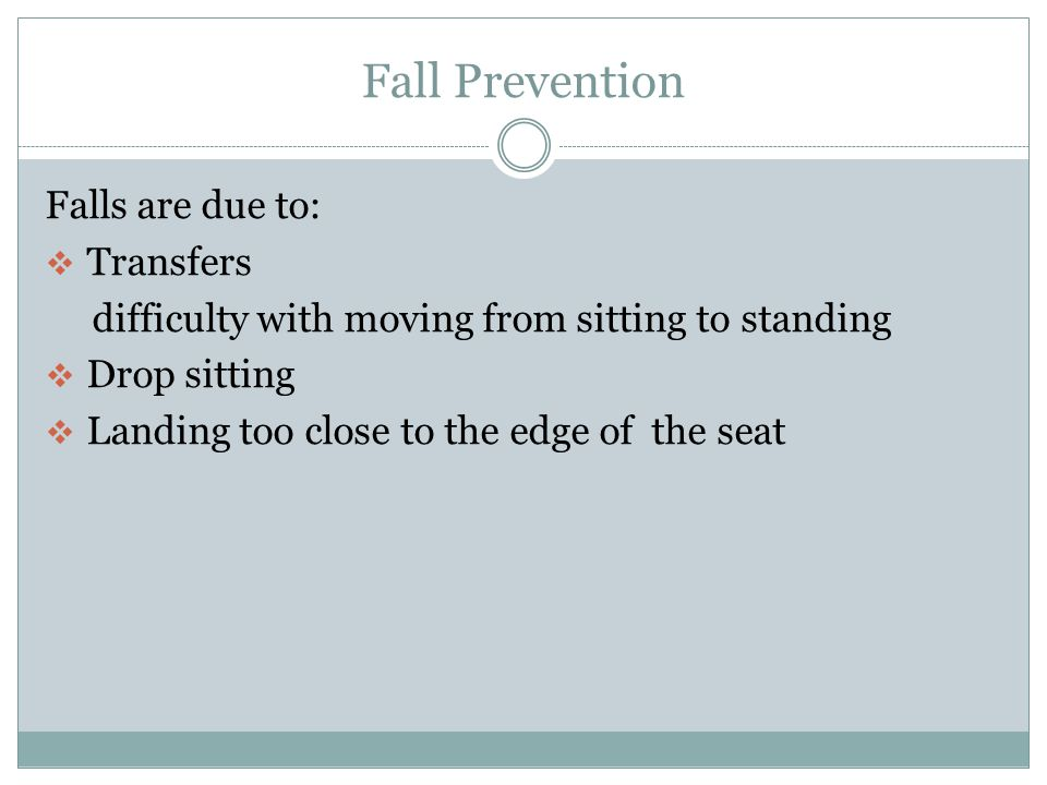Fall Prevention Falls are due to: Transfers