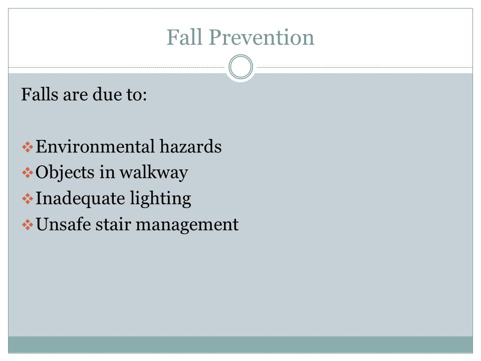 Fall Prevention Falls are due to: Environmental hazards